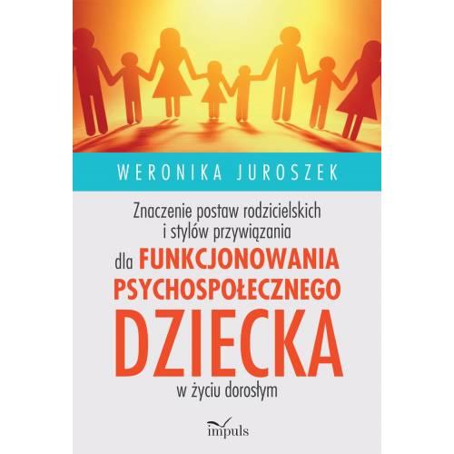 produkt - Znaczenie postaw rodzicielskich i stylów przywiązania dla funkcjonowania psychospołecznego dziecka w życiu dorosłym