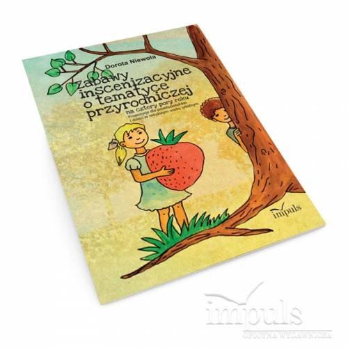 produkt - Zabawy inscenizacyjne o tematyce przyrodniczej. Propozycje dla przedszkolaków i dzieci w młodszym wieku szkolnym