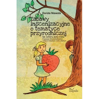 Zabawy inscenizacyjne o tematyce przyrodniczej. Propozycje dla przedszkolaków i dzieci w młodszym wieku szkolnym
