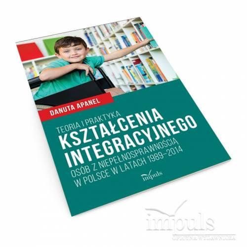 Teoria i praktyka kształcenia integracyjnego osób z niepełnosprawnością w Polsce w latach 1989–2014