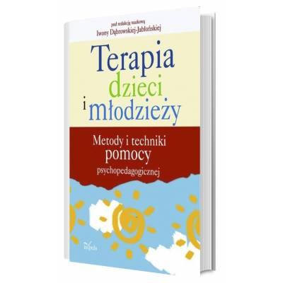 Terapia dzieci i młodzieży. Metody i techniki pomocy psychopedagogicznej