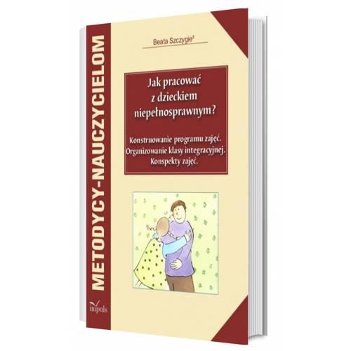 produkt - Jak pracować z dzieckiem niepełnosprawnym?  Organizowanie klasy integracyjnej