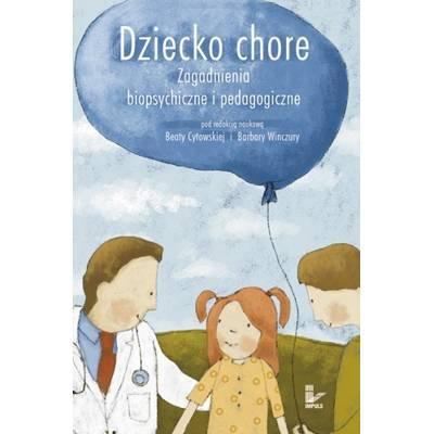 Dziecko chore. Zagadnienia biopsychiczne i pedagogiczne