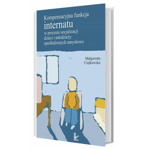 produkt - Kompensacyjna funkcja internatu w procesie socjalizacji dzieci i młodzieży upośledzonych umysłowo