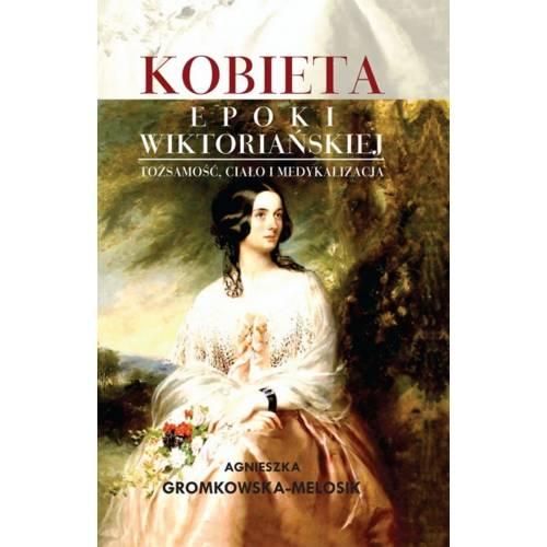 produkt - Kobieta epoki wiktoriańskiej. Tożsamość, ciało i medykalizacja