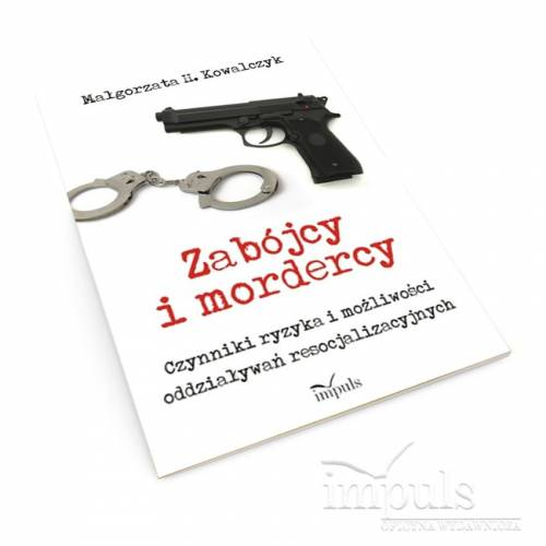 Zabójcy i mordercy. Czynniki ryzyka i możliwości oddziaływań resocjalizacyjnych