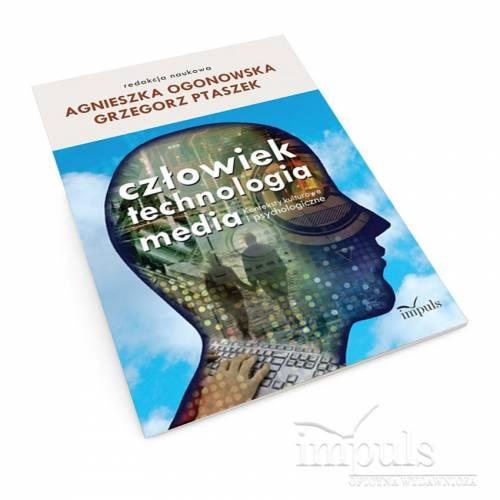 Człowiek - technologia - media. Konteksty kulturowe i psychologiczne