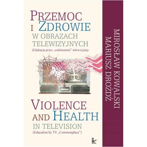 """produkt - Przemoc i zdrowie w obrazach telewizyjnych. Edukacja przez """"codzienność"""" telewizyjną"""