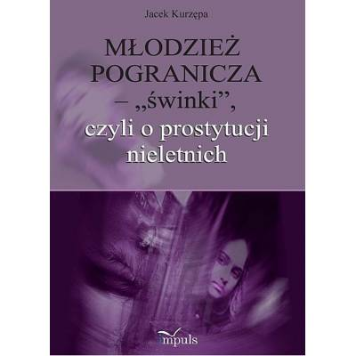 """Młodzież pogranicza - """"świnki"""", czyli o prostytucji nieletnich"""