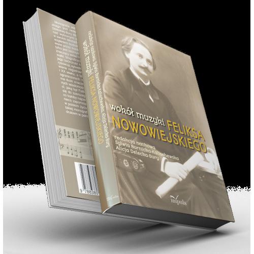 Wokół muzyki Feliksa Nowowiejskiego