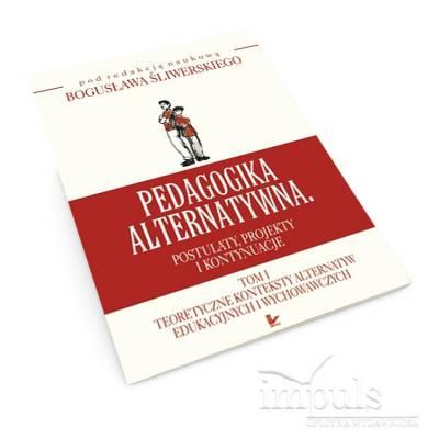 Pedagogika alternatywna.br /Postulaty, projekty i kontynuacje-TOM 1