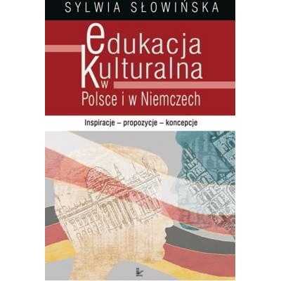 Edukacja kulturalna w Polsce i w Niemczech. Inspiracje - propozycje - koncepcje