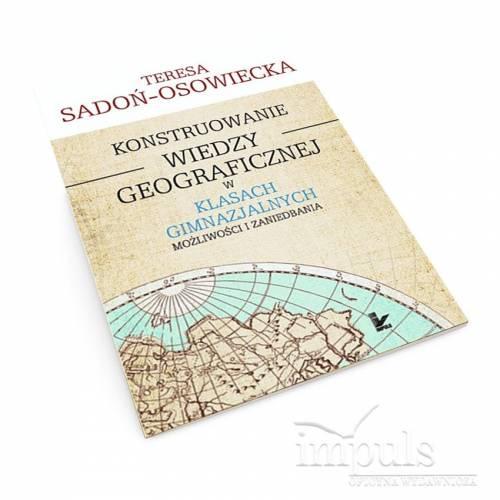 Konstruowanie wiedzy geograficznej w klasach gimnazjalnych