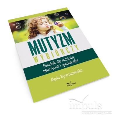 Mutyzm wybiórczy. Poradnik dla rodziców, nauczycieli i specjalistów
