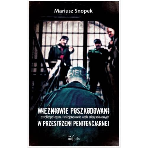 produkt - Więźniowie poszkodowani – psychospołeczne funkcjonowanie osób zdegradowanych w przestrzeni penitencjarnej