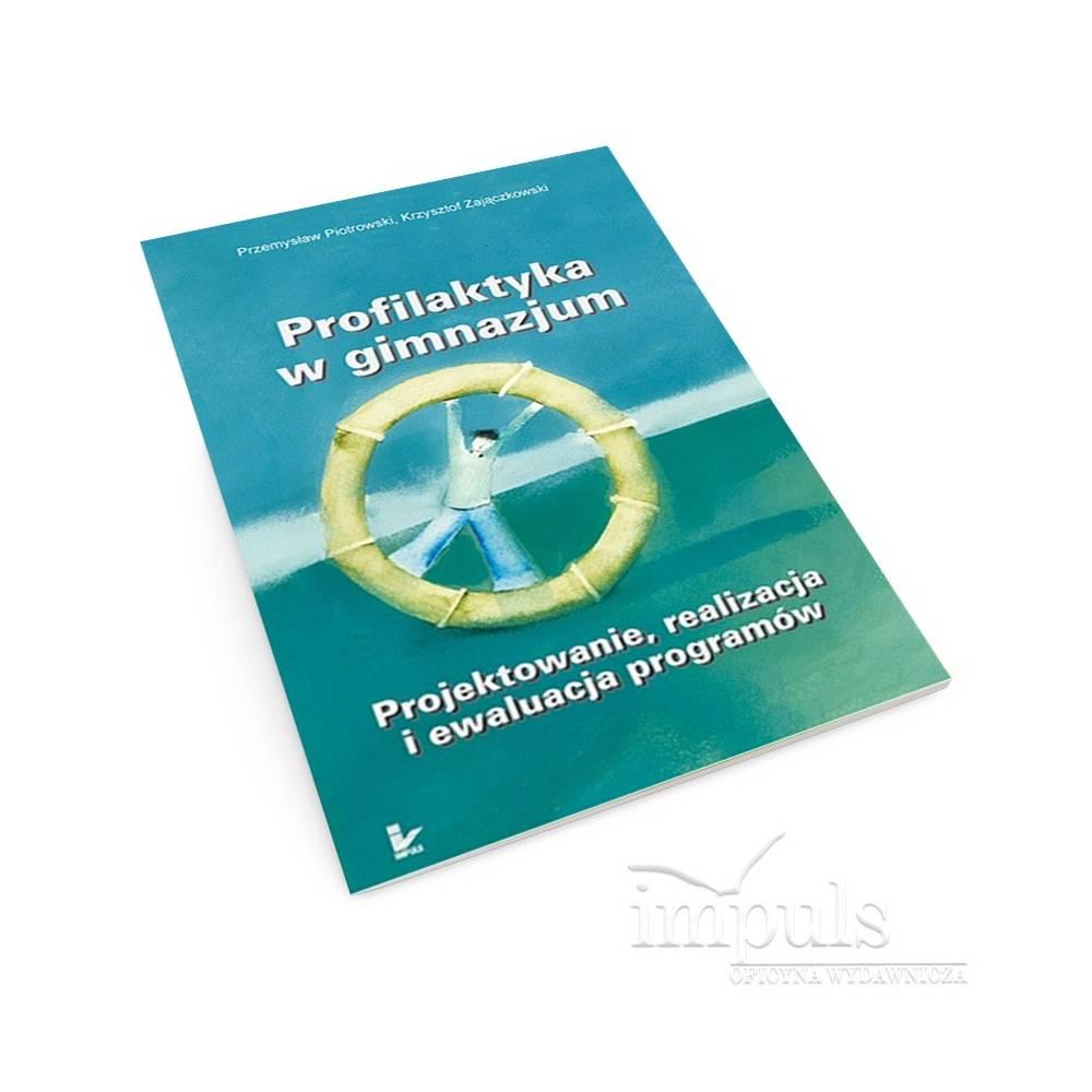 Profilaktyka w gimnazjum. Projektowanie, realizacja i ewaluacja programów