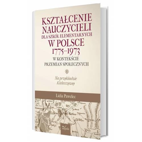 produkt - Kształcenie nauczycieli dla szkół elementarnych w Polsce 1775–1973 w kontekście przemian społecznych