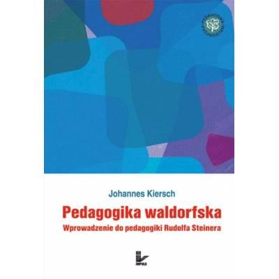 Pedagogika waldorfska. Wprowadzenie do pedagogiki Rudolfa Steinera