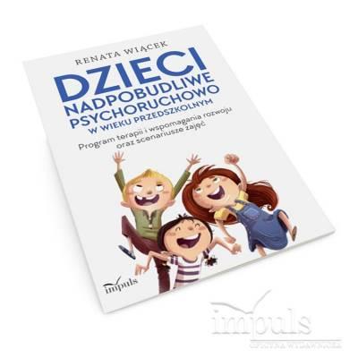 Dzieci nadpobudliwe psychoruchowo w wieku przedszkolnym. Program terapii i wspomagania rozwoju oraz scenariusze zajęć