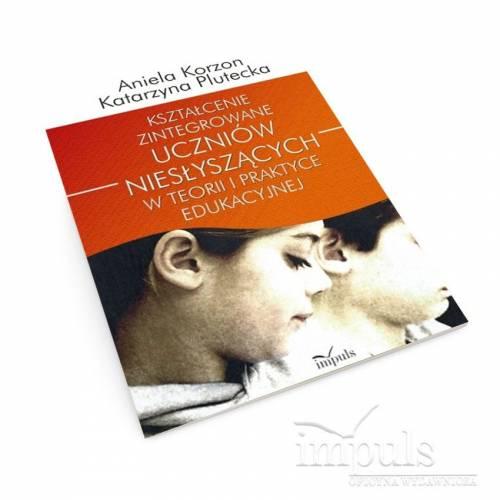 produkt - Kształcenie zintegrowane uczniów niesłyszących w teorii i praktyce edukacyjnej