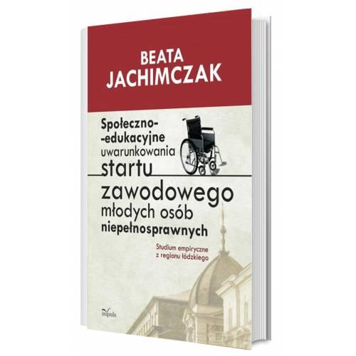 produkt - Społeczno-edukacyjne uwarunkowania startu zawodowego młodych osób niepełnosprawnych