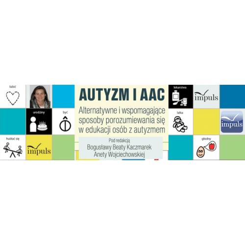 produkt - Autyzm i AAC. Alternatywne i wspomagające sposoby porozumiewania się w edukacji osób z autyzmem