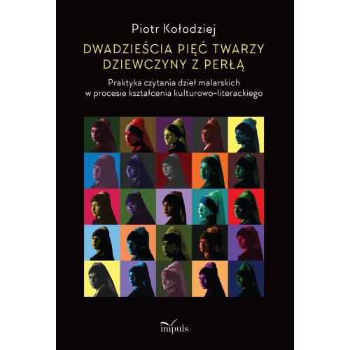 produkt - Dwadzieścia pięć twarzy dziewczyny z perłą. Praktyka czytania dzieł malarskich w procesie kształcenia kulturowo-literackiego