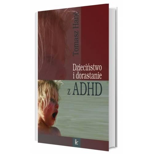 produkt - Dzieciństwo i dorastanie z ADHD. Rozwój dzieci nadpobudliwych psychoruchowo