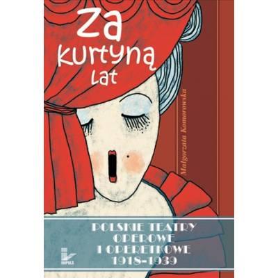 Za kurtyną lat. Polskie teatry operowe i operetkowe 1918–1939