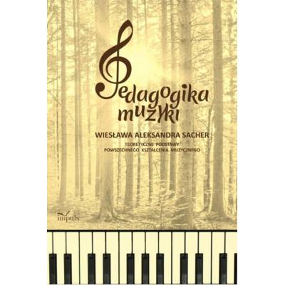 Pedagogika muzyki. Teoretyczne podstawy powszechnego kształcenia muzycznego
