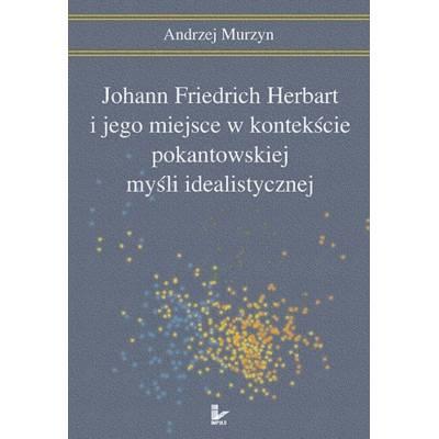 Johann Friedrich Herbart i jego miejsce w kontekście pokantowskiej myśli idealistycznej