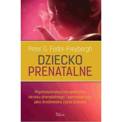 Dziecko prenatalne. Psychosomatyczna specyfika okresu prenatalnego i perinatalnego jako środowiska życia dziecka