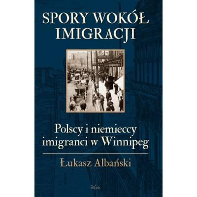 Spory wokół imigracji. Polscy i niemieccy imigranci w Winnipeg