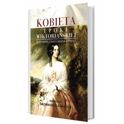 Kobieta epoki wiktoriańskiej. Tożsamość, ciało i medykalizacja