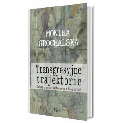 Transgresyjne trajektorie. Zmiana statusu społecznego w perspektywie biograficznej