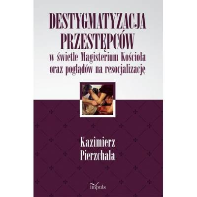 Destygmatyzacja przestępców w świetle Magisterium Kościoła oraz poglądów na resocjalizację