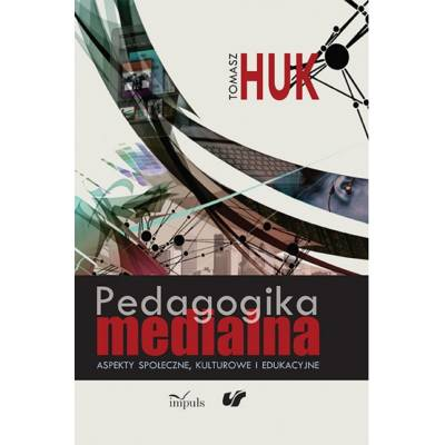Pedagogika medialna. Aspekty społeczne, kulturowe i edukacyjne