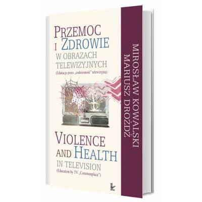 """Przemoc i zdrowie w obrazach telewizyjnych. Edukacja przez """"codzienność"""" telewizyjną"""