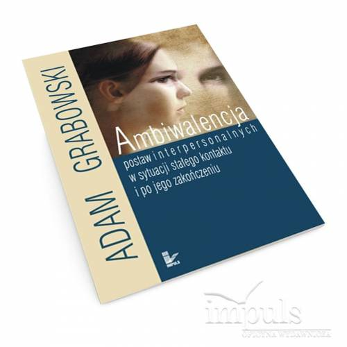 Ambiwalencja postaw interpersonalnych w sytuacji stałego kontaktu i po jego zakończeniu