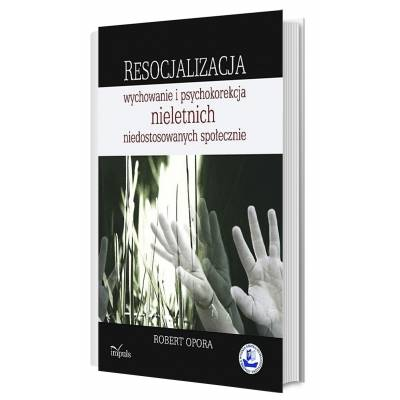 Resocjalizacja: wychowanie i psychokorekcja nieletnich niedostosowanych społecznie