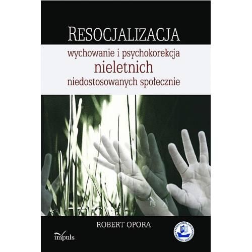 produkt - Resocjalizacja: wychowanie i psychokorekcja nieletnich niedostosowanych społecznie