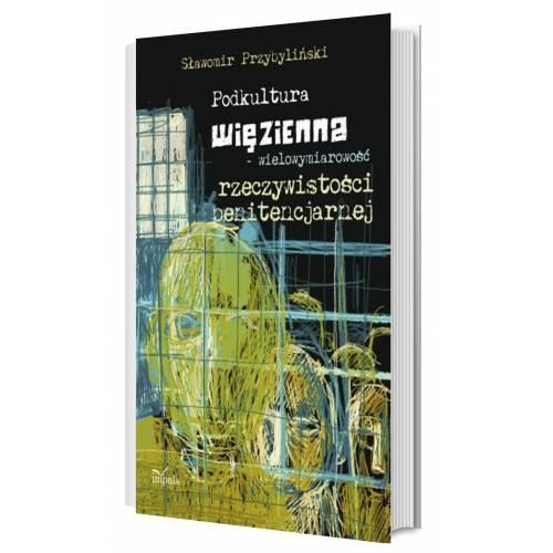 produkt - Podkultura więzienna - wielowymiarowość rzeczywistości penitencjarnej