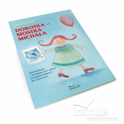 produkt - DOROTKA – SIOSTRA MICHAŁA. Opowiadania z propozycjami zabaw przygotowujących do rysowania