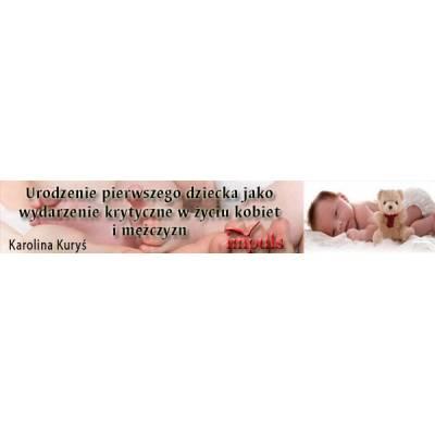 Urodzenie pierwszego dziecka jako wydarzenie krytyczne w życiu kobiet i mężczyzn