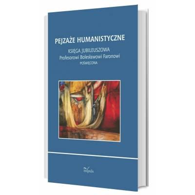 Pejzaże humanistyczne. Księga jubileuszowa Profesorowi Bolesławowi Faronowi poświęcona