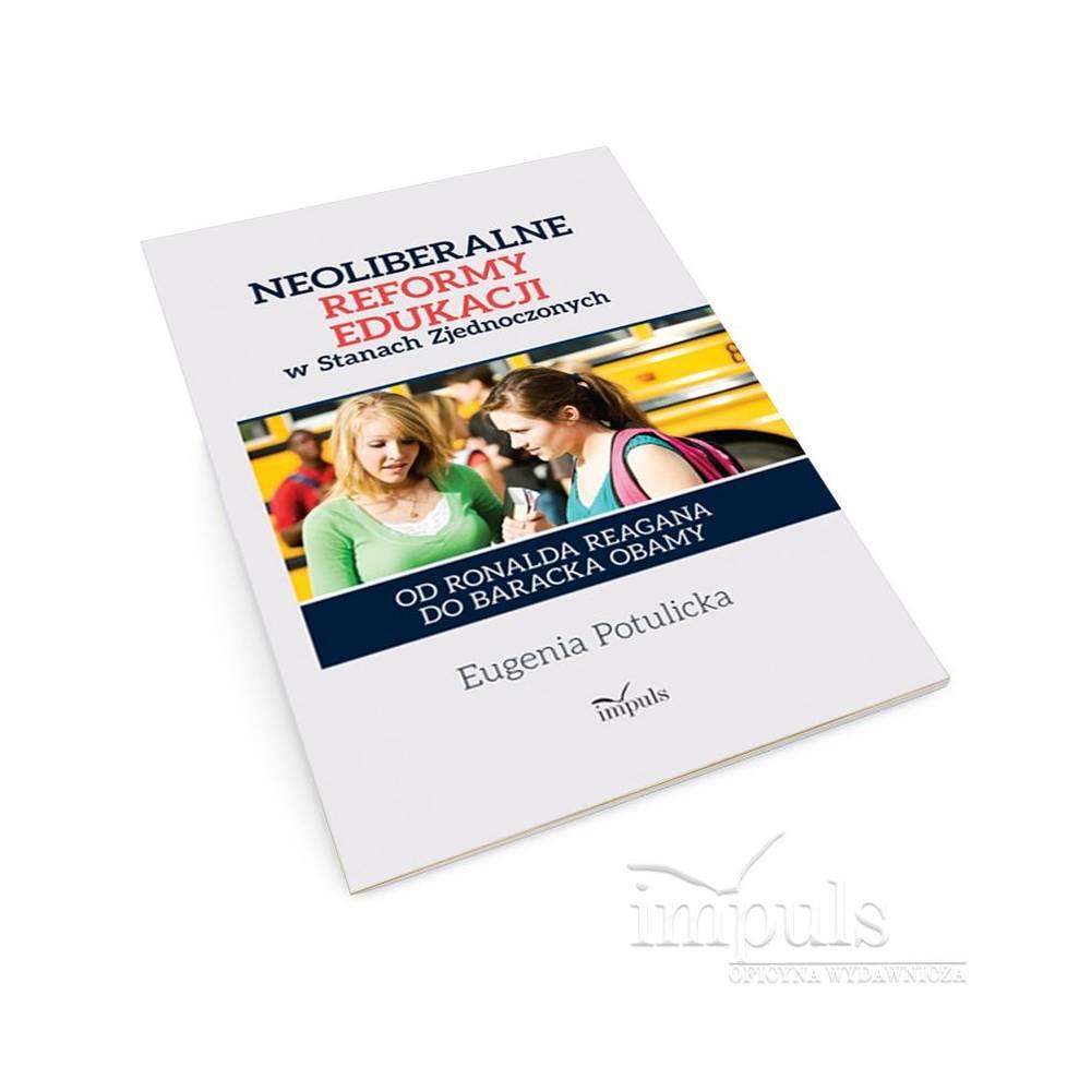 Neoliberalne reformy edukacji w Stanach Zjednoczonych. Od Ronalda Reagana do Baracka Obamy