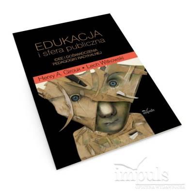 Edukacja i sfera publiczna. Idee i doświadczenia pedagogiki radykalnej