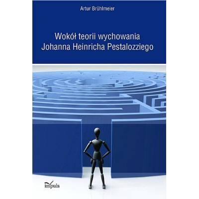 Wokół teorii wychowania Johanna Heinricha Pestalozziego