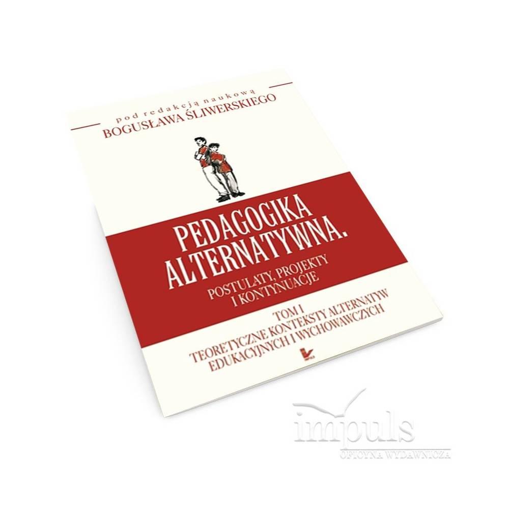 Pedagogika alternatywna. Postulaty, projekty i kontynuacje. Tom 1