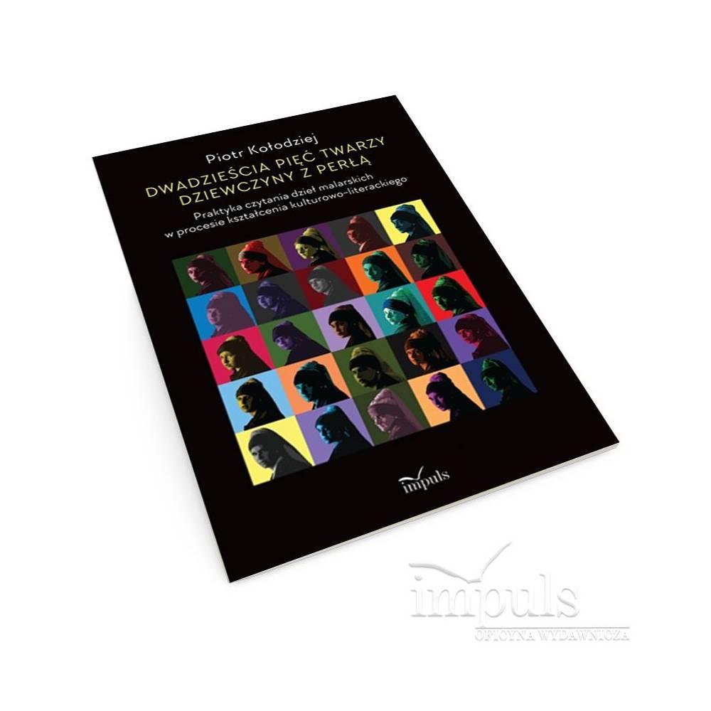 Dwadzieścia pięć twarzy dziewczyny z perłą. Praktyka czytania dzieł malarskich w procesie kształcenia kulturowo-literackiego
